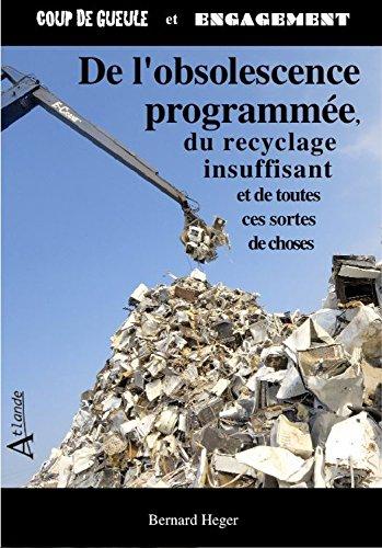 De l'Obsolescence Programmée, du Recyclage Insuffisant et de