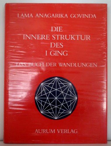 Die innere Struktur des I GING (Das Buch der Wandlungen)