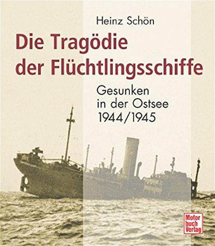 Die Tragödie der Flüchtlingsschiffe: Gesunken in der Ostsee 1944/1945 -