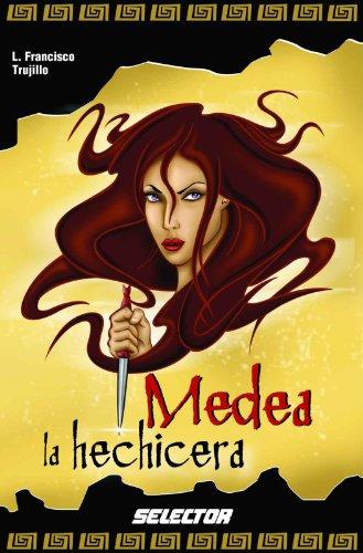 Medea la hechicera (Historias negras de la mitologia / Dark Stories of Mythology) por Luis Francisco Trujillo Espinosa