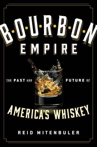 Bourbon Empire: The Past and Future of America's Whiskey by Reid Mitenbuler (2015-06-11)