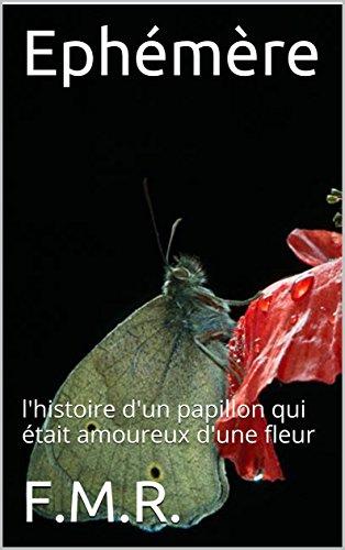 Couverture du livre Ephémère: l'histoire d'un papillon qui était amoureux d'une fleur (F.M.R. - nouvelles t. 1)