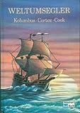 Weltumsegler: Kolumbus - Cortez - Cook - Walter Heichen