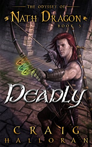 Deadly: The Odyssey of Nath Dragon - Book 3 (The Lost Dragon Chronicles)
