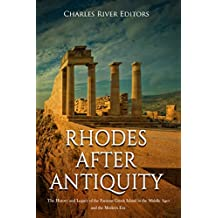 Rhodes after Antiquity: The History and Legacy of the Famous Greek Island in the Middle Ages and the Modern Era (English Edition)