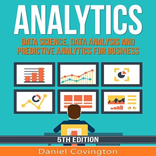 Analytics: Data Science, Data Analysis and Predictive Analytics for Business - Daniel Covington - Unabridged