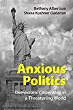 Anxious Politics: Democratic Citizenship in a Threatening World