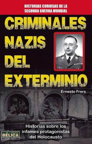 Criminales Nazis Del Exterminio. Historias Sobre Los Infames Protagonistas Del Holocausto (Belica)