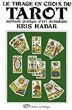 le tirage en croix du tarot m?thode pratique d art divinatoire de kris hadar 6 novembre 2000 broch?