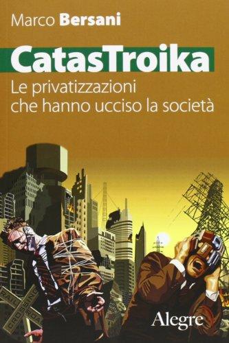 CatasTroika. Le privatizzazioni che hanno ucciso la società