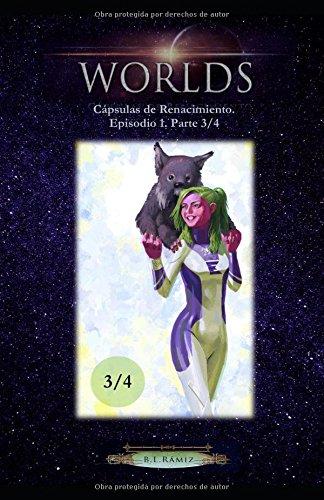 Worlds: Cápsulas de Renacimiento. Episodio 1. Parte 3/4 par B. L. Rámiz