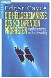 Die Heilgeheimnisse des schlafenden Propheten - Edgar Cayce