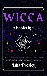 WICCA: Find the Hidden Rituals, Symbolism, Herbal and Crystals and You can Harness the Power World of Witchcra