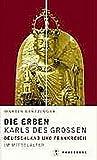 Die Erben Karls des Grossen: Deutschland und Frankreich im Mittelalter