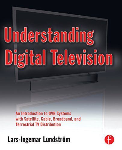 Understanding Digital Television: An Introduction to DVB Systems with Satellite, Cable, Broadband and Terrestrial TV Distribution (English Edition) (Home Satellite Radio Receiver)