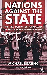 Nations Against the State: The New Politics of Nationalism in Quebec, Catalonia and Scotland