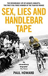 Sex, Lies and Handlebar Tape: The Remarkable Life of Jacques Anquetil, the First Five-Times Winner of the Tour de France by Paul Howard (2016-06-01)