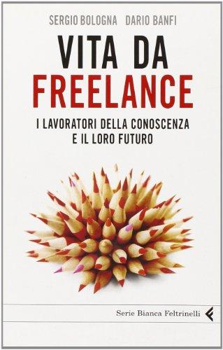 Vita da freelance. I lavoratori della conoscenza e il loro futuro (Serie bianca)