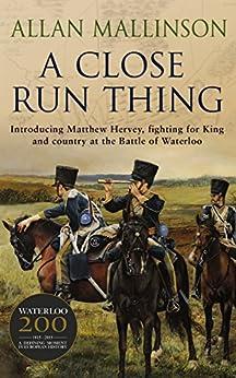 A Close Run Thing: (Matthew Hervey Book 1) by [Mallinson, Allan]