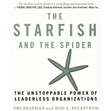 The Starfish and the Spider: The Unstoppable Power of Leaderless Organizations (Your Coach in a Box)