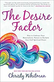 The Desire Factor: How to Embrace Your Materialistic Nature to Reclaim Your Full Spiritual Power