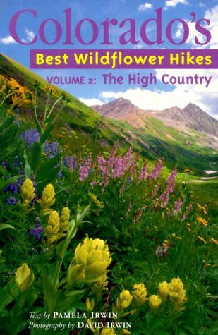 Colorado's Best Wildflower Hikes: The High Country by Pamela D. Irwin (1999-05-02)