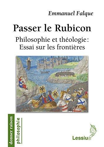 Passer le rubicon : Philosophie et théologie : essai sur les frontières par Emmanuel Falque