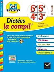 La Compil' Dictées 6e, 5e, 4e, 3e: cahier d'entraînement en orthographe pour toutes les années collège