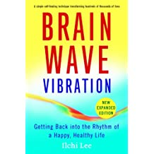 Brain Wave Vibration (Second Edition): Getting Back into the Rhythm of a Happy, Healthy Life