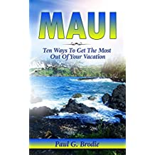 Maui: Ten Ways to Get the Most Out of Your Vacation (Get Published Travel Series Book 3) (English Edition)