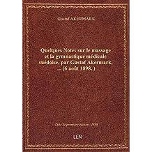 Quelques Notes sur le massage et la gymnastique médicale suédoise, par Gustaf Akermark,... (6 août 1