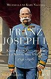 Franz Joseph I.: Kaiser von Österreich und König von Ungarn - Michaela Vocelka, Karl Vocelka