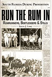 Run the Rum In:: South Florida During the Prohibition (True Crime) by Sally J. Ling (2007-02-09)
