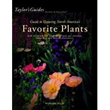 Taylor's Guide to Growing North America's Favorite Plants: Proven Perennials, Annuals, Flowering Trees, Shrubs, & Vines for Every Garden by Barbara Ellis (1998-10-30)