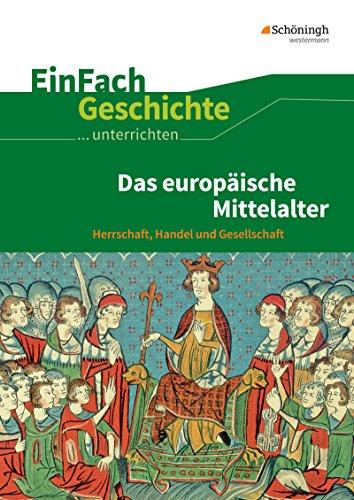 EinFach Geschichte ...unterrichten: Das europäische Mittelalter: Herrschaft, Handel und Gesellschaft