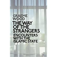 The Way of the Strangers. Encounters with the Islamic State: The Islamic State and the World it Wants
