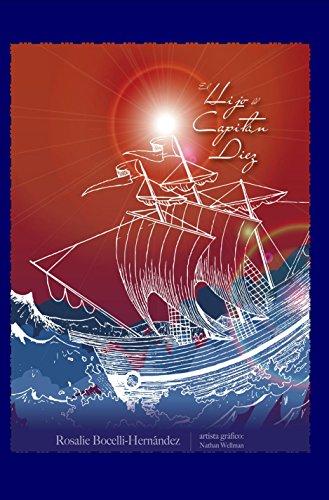 El Hijo del Capitan Diez: basado en hechos y personajes reales por Rosalie Bocelli-Hernández