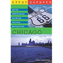Great Escapes Chicago: Weekend Getaways, Nature Hideaways, Day Trips, Easy Planning, Best Places to Visit
