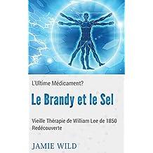 Le Brandy et le Sel - L'Ultime Médicament?: Vieille Thérapie de William Lee de 1850 Redécouverte