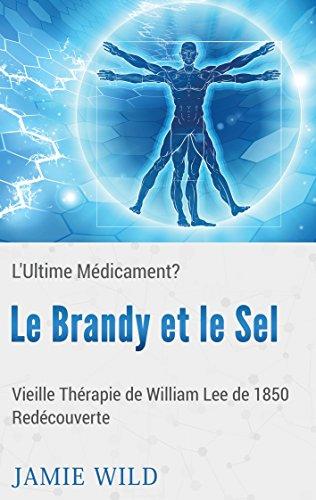 Couverture du livre Le Brandy et le Sel - L'Ultime Médicament?: Vieille Thérapie de William Lee de 1850 Redécouverte