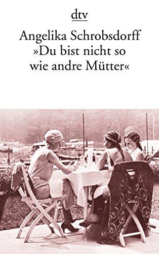 """Buchseite und Rezensionen zu '""""Du bist nicht so wie andre Mütter"""": Die Geschichte einer leidenschaftlichen Frau' von Angelika Schrobsdorff"""