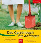 Das Gartenbuch für Anfänger: Die ersten Schritte · Die Praxis: so gelingt's · Die besten Pflanzen