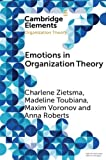 Emotions in Organization Theory (Elements in Organization Theory)