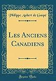 Les Anciens Canadiens (Classic Reprint)