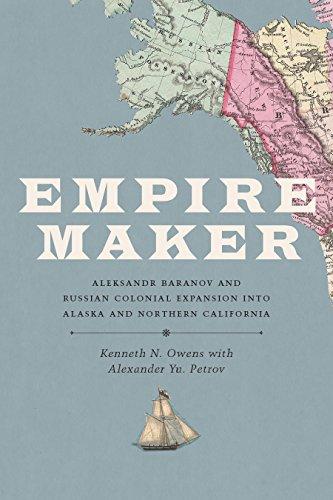 empire-maker-aleksandr-baranov-and-russian-colonial-expansion-into-alaska-and-northern-california