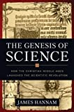 The Genesis of Science: How the Christian Middle Ages Launched the Scientific Revolution unknown Edition by Hannam, James [2011]