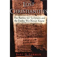 Lost Christianities: The Battles for Scripture and the Faith We Never Knew