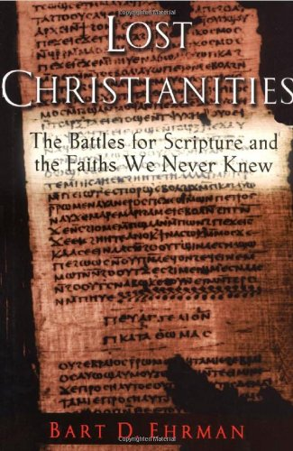 Lost Christianities: The Battles for Scripture and the Faith We Never Knew por Bart D. Ehrman