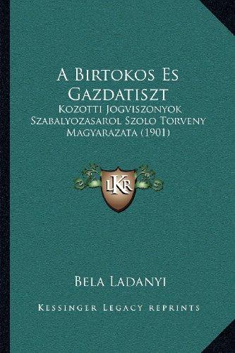 A Birtokos Es Gazdatiszt: Kozotti Jogviszonyok Szabalyozasarol Szolo Torveny Magyarazata (1901)