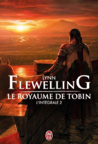 Le Royaume de Tobin, L'intégrale 2 : par Lynn Flewelling